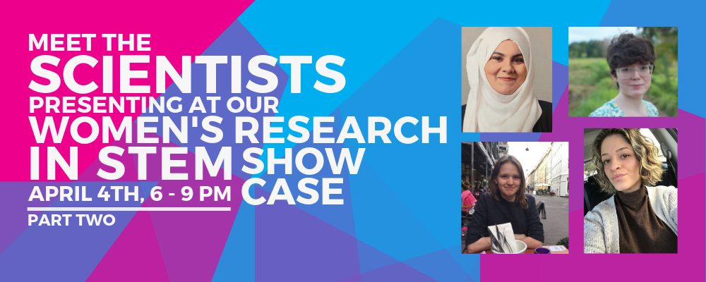 Women's Research in STEM Showcase: Meet the Scientists – Part Two
