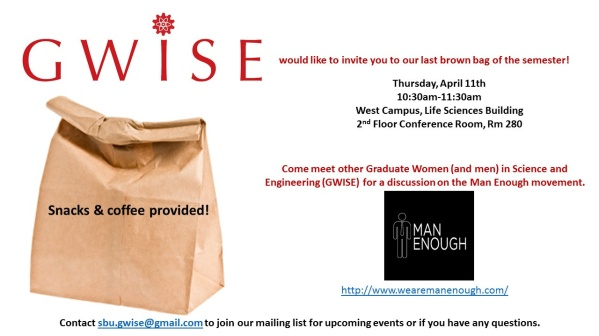 GWiSE's last brown bag lunch of the semester will be Thursday, April 11th, from 10:30 to 11:30 pm in the Life Sciences Building Room 280. Our topic will be the Man Enough Movement.