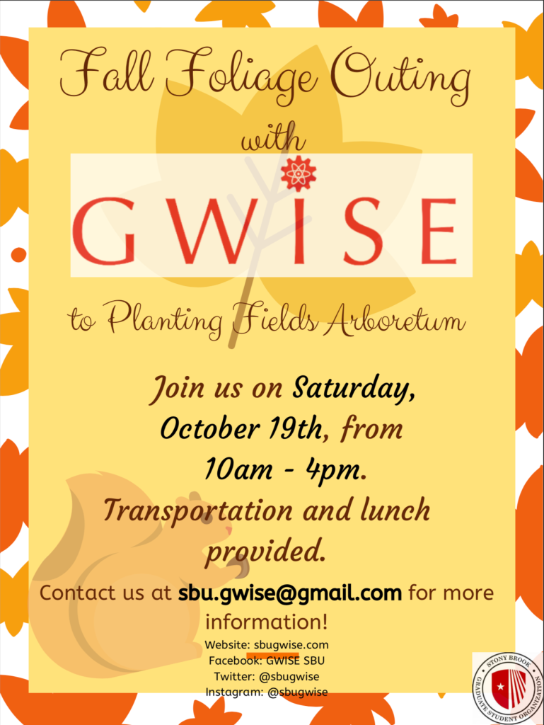 Fall Foliage Outing with GWISE to Planting Fields Arboretum Join us on Saturday October 19th from 10am to 4pm. Transportation and lunch provided. Contact us at sbu.gwise@gmail.com for more information!